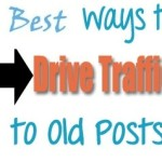 10 Best Ways To Drive Traffic To Your Old Blog Posts