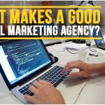 What Makes a Good Digital Marketing Agency?